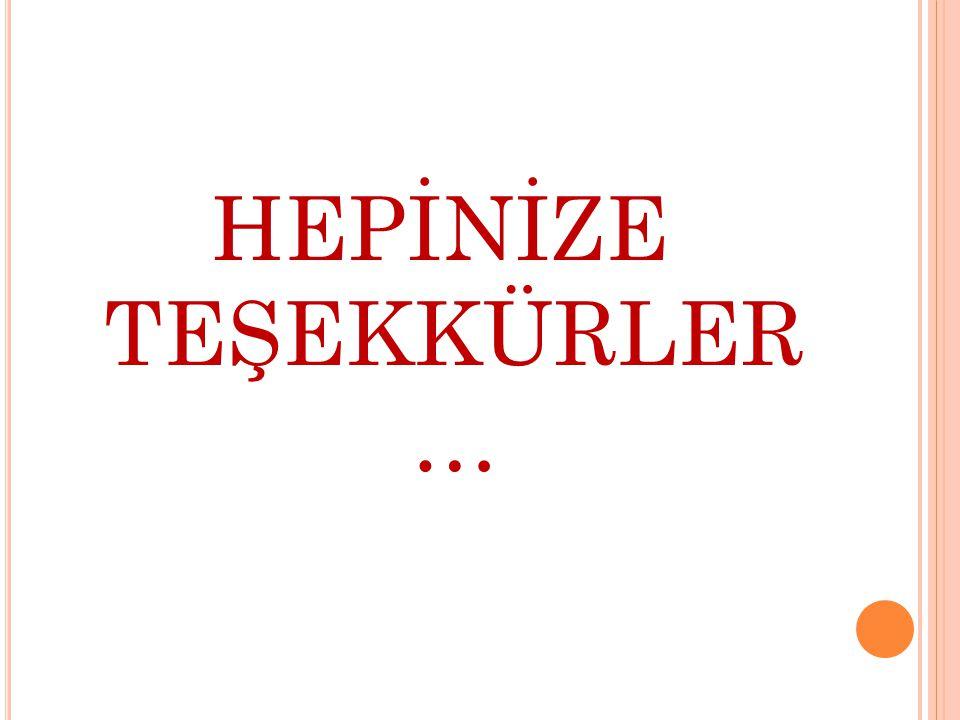 HEPİNİZE TEŞEKKÜRLER …
