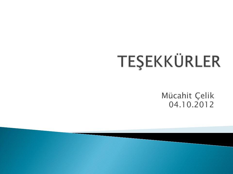TEŞEKKÜRLER Mücahit Çelik 04.10.2012