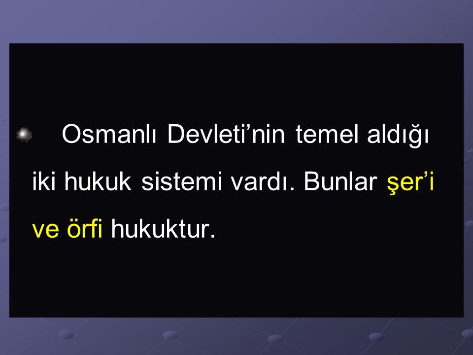 Osmanlı Devleti'nin temel aldığı iki hukuk sistemi vardı