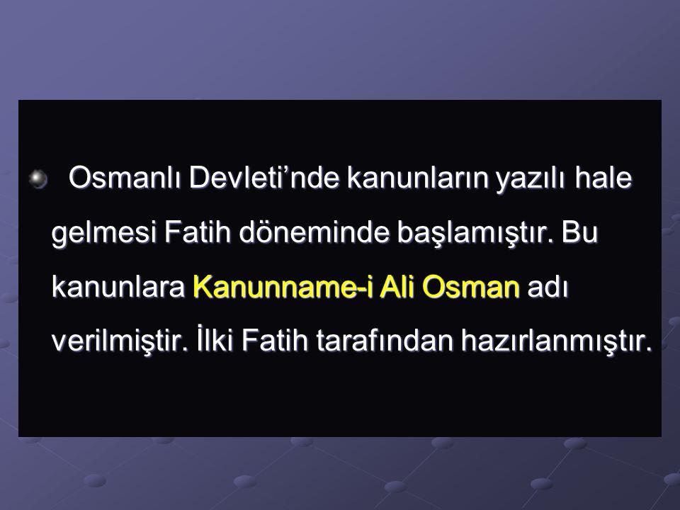 Osmanlı Devleti'nde kanunların yazılı hale gelmesi Fatih döneminde başlamıştır.