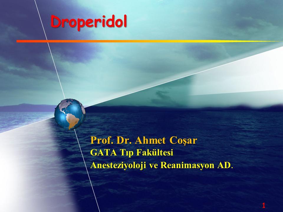 Droperidol Prof. Dr. Ahmet Coşar GATA Tıp Fakültesi