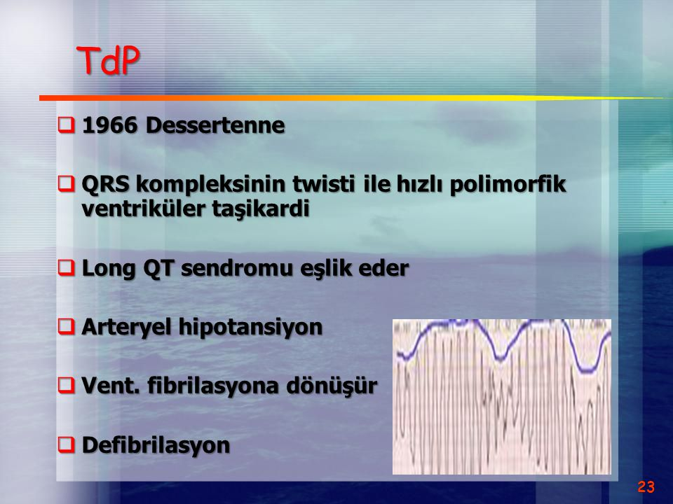 TdP 1966 Dessertenne. QRS kompleksinin twisti ile hızlı polimorfik ventriküler taşikardi. Long QT sendromu eşlik eder.