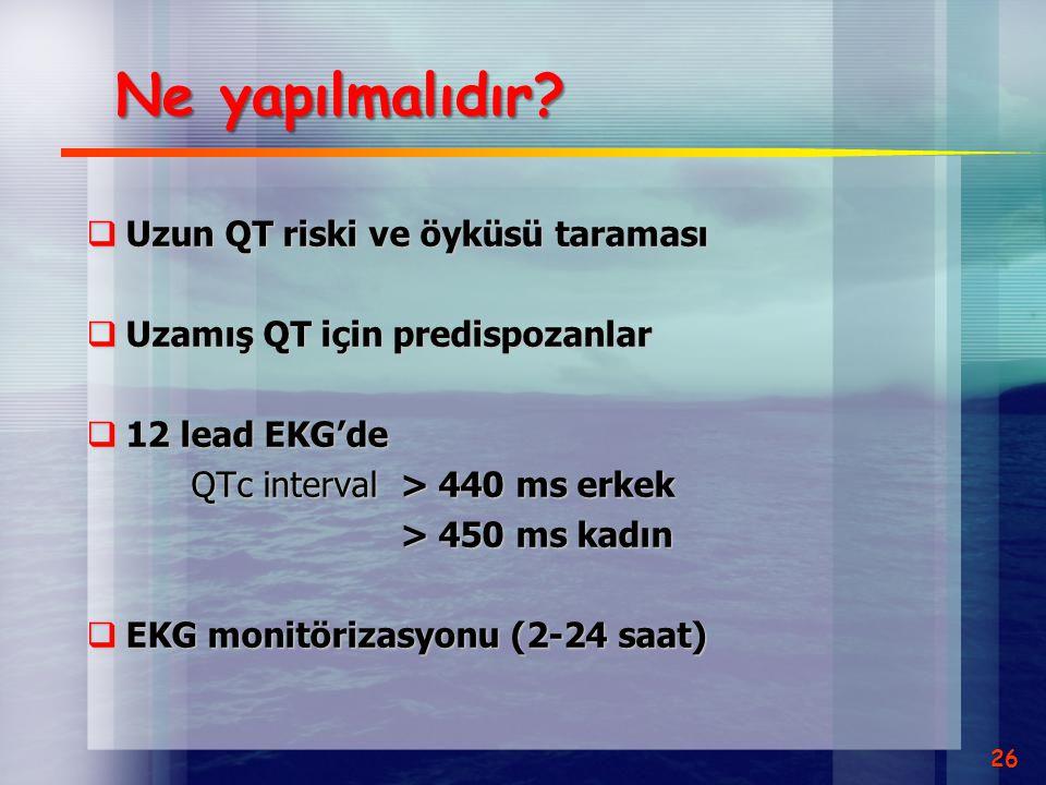 Ne yapılmalıdır Uzun QT riski ve öyküsü taraması