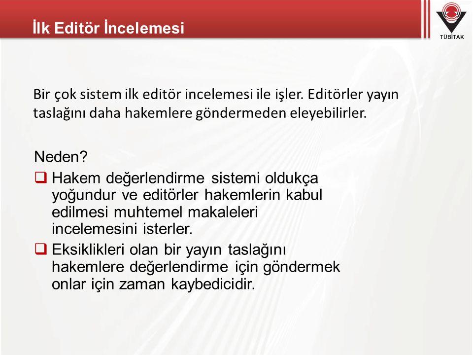 İlk Editör İncelemesi Bir çok sistem ilk editör incelemesi ile işler. Editörler yayın taslağını daha hakemlere göndermeden eleyebilirler.