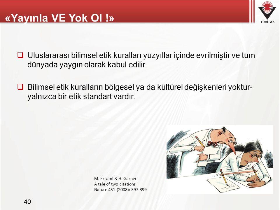 «Yayınla VE Yok Ol !» Uluslararası bilimsel etik kuralları yüzyıllar içinde evrilmiştir ve tüm dünyada yaygın olarak kabul edilir.
