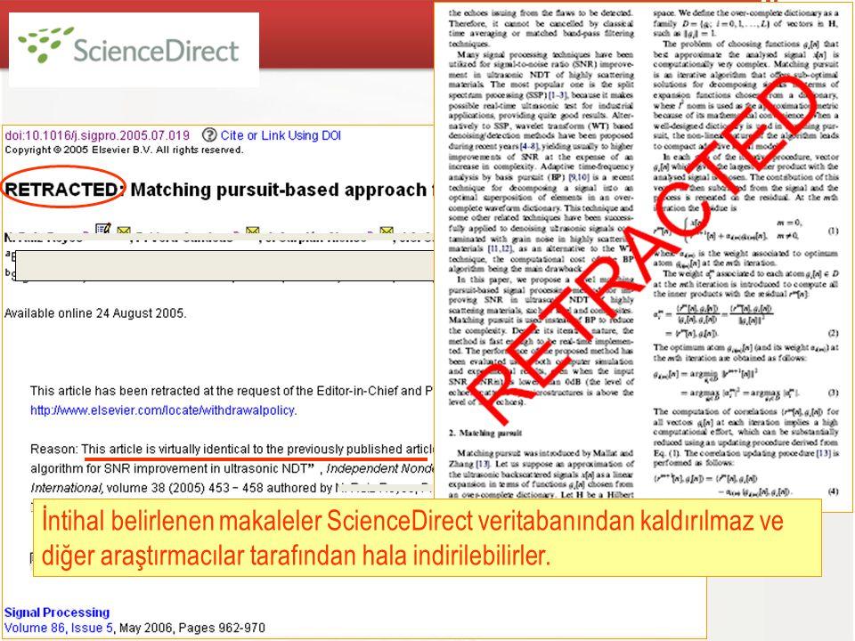 İntihal belirlenen makaleler ScienceDirect veritabanından kaldırılmaz ve diğer araştırmacılar tarafından hala indirilebilirler.