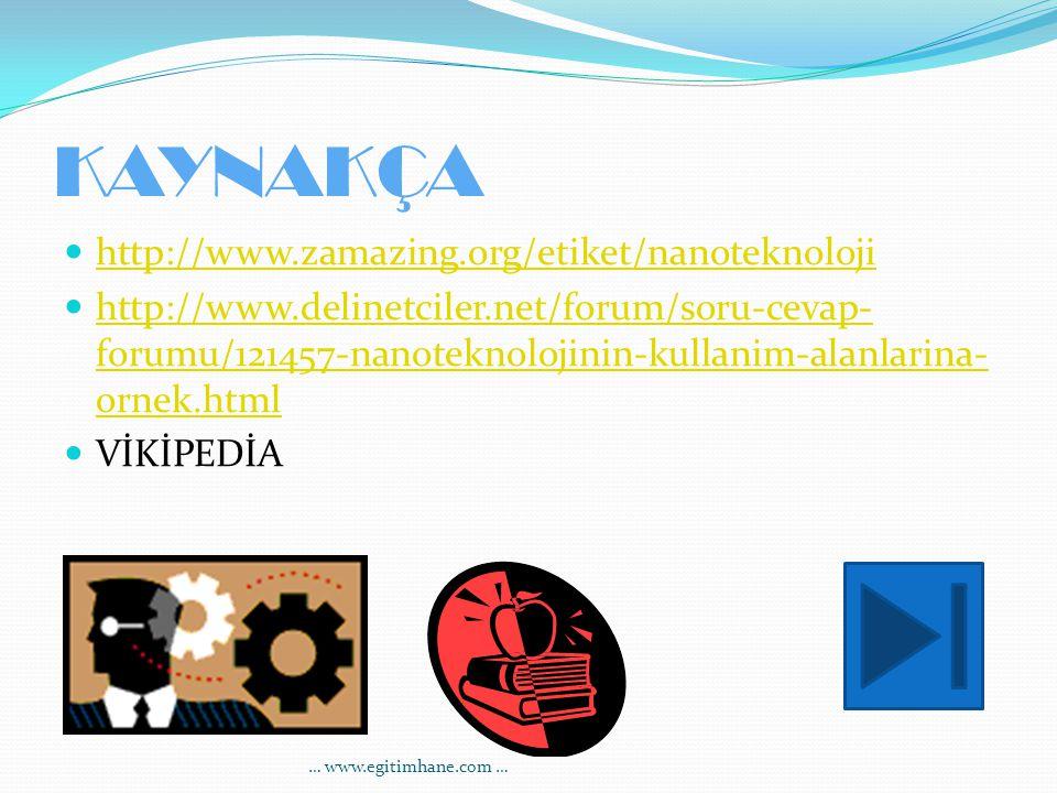 KAYNAKÇA http://www.zamazing.org/etiket/nanoteknoloji