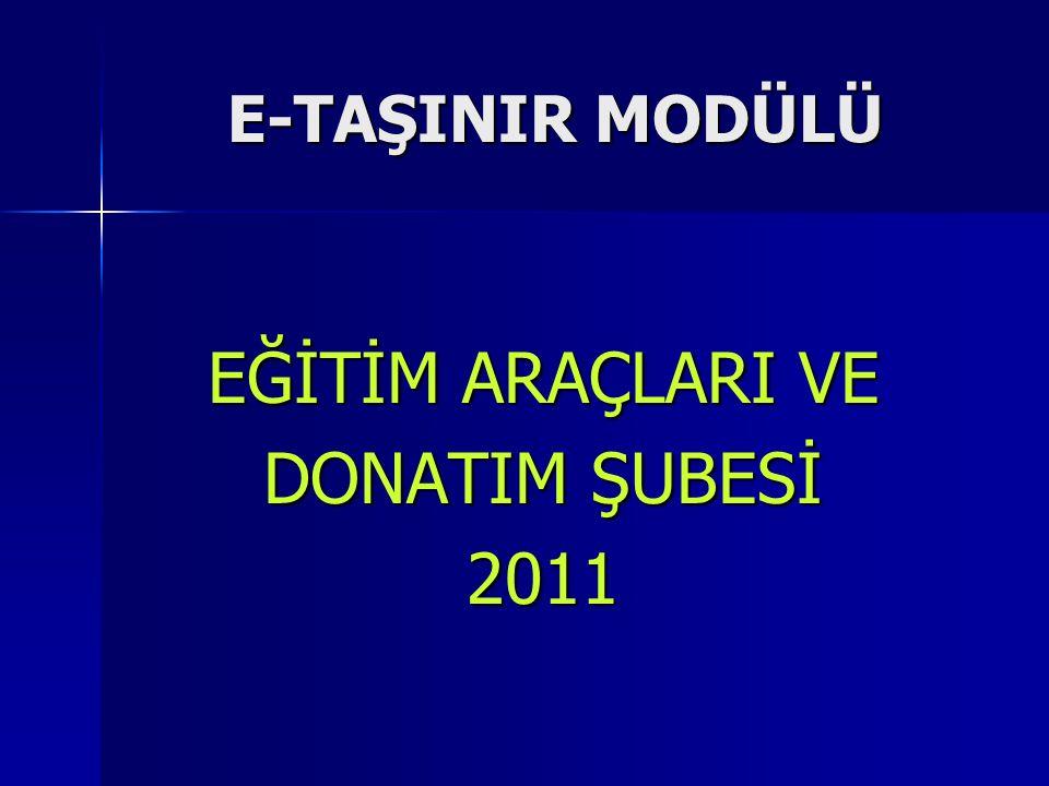 E-TAŞINIR MODÜLÜ EĞİTİM ARAÇLARI VE DONATIM ŞUBESİ 2011