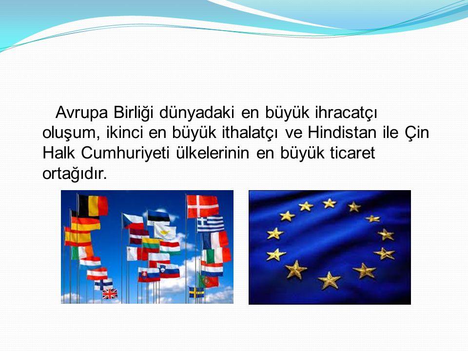 Avrupa Birliği dünyadaki en büyük ihracatçı oluşum, ikinci en büyük ithalatçı ve Hindistan ile Çin Halk Cumhuriyeti ülkelerinin en büyük ticaret ortağıdır.