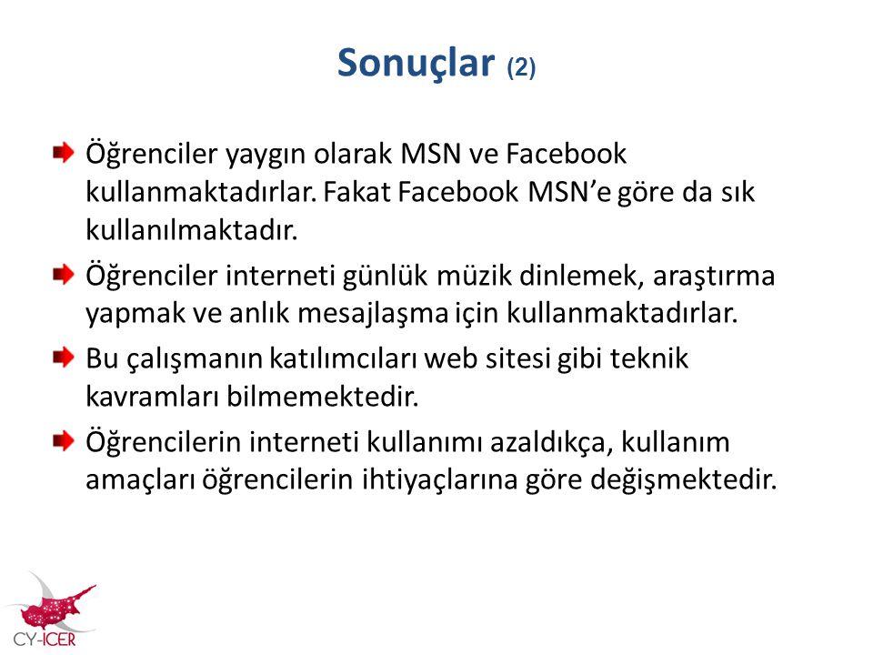 Sonuçlar (2) Öğrenciler yaygın olarak MSN ve Facebook kullanmaktadırlar. Fakat Facebook MSN'e göre da sık kullanılmaktadır.