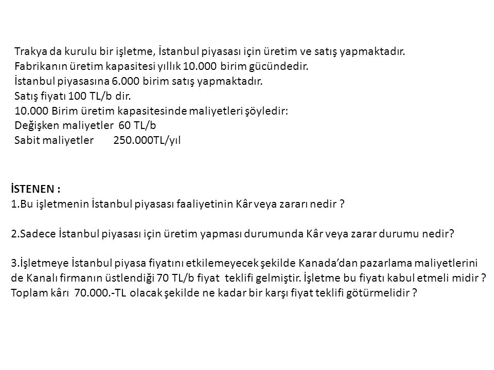 Trakya da kurulu bir işletme, İstanbul piyasası için üretim ve satış yapmaktadır.