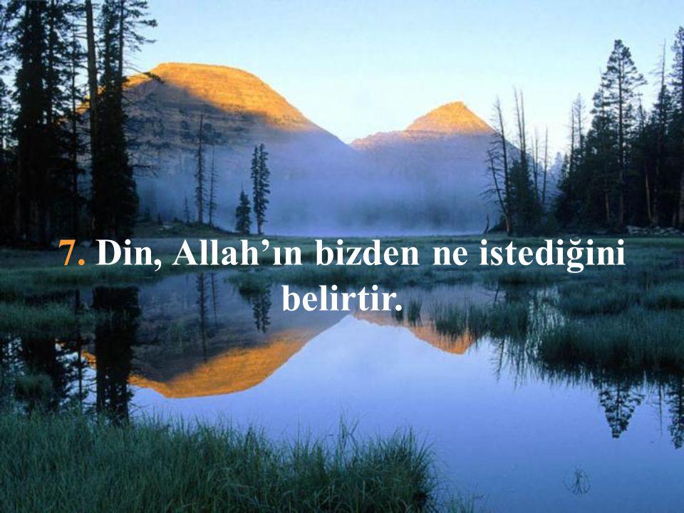 7. Din, Allah'ın bizden ne istediğini belirtir.