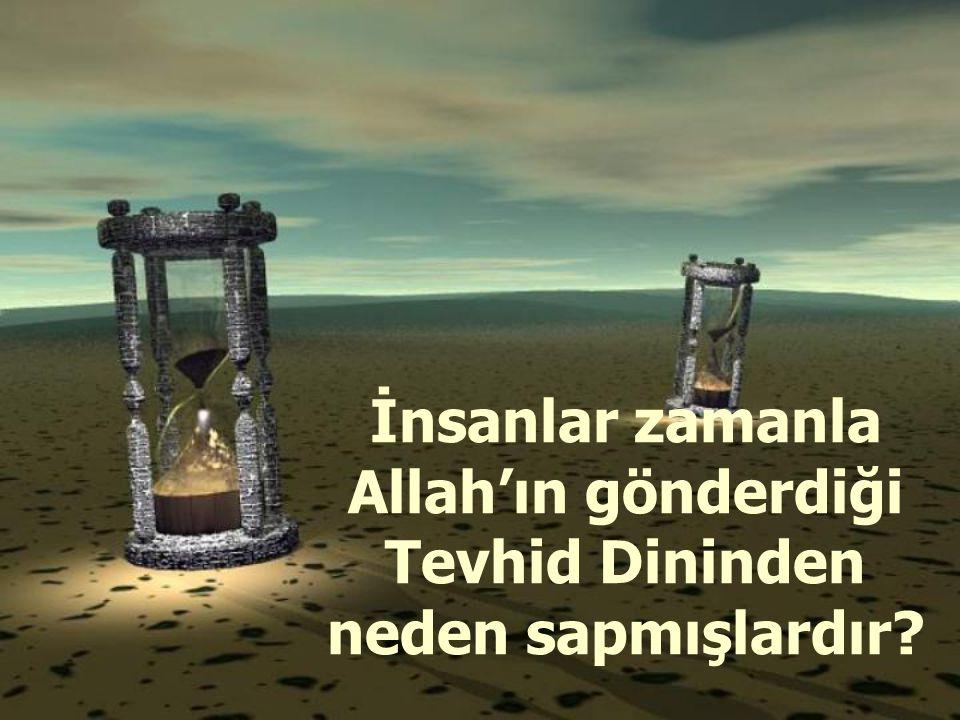 İnsanlar zamanla Allah'ın gönderdiği Tevhid Dininden neden sapmışlardır
