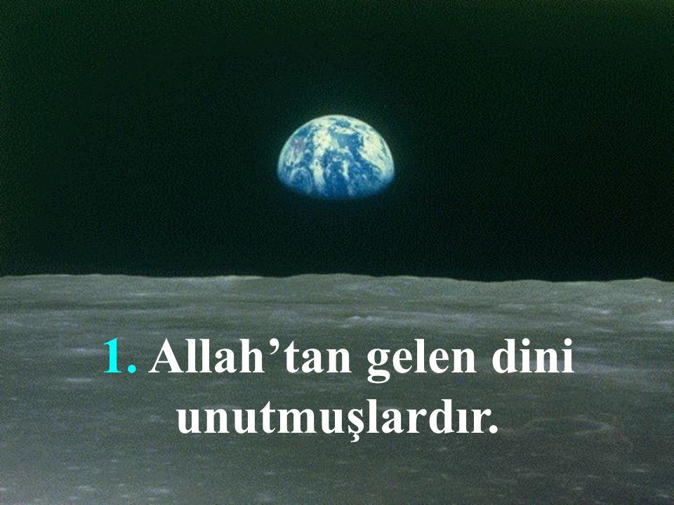 1. Allah'tan gelen dini unutmuşlardır.