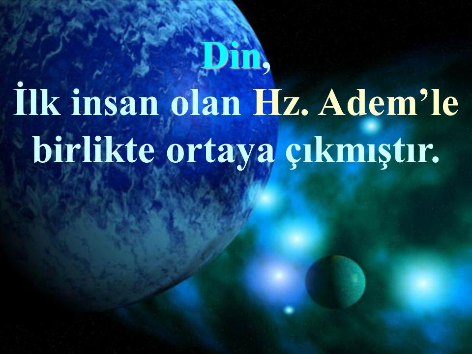 İlk insan olan Hz. Adem'le birlikte ortaya çıkmıştır.