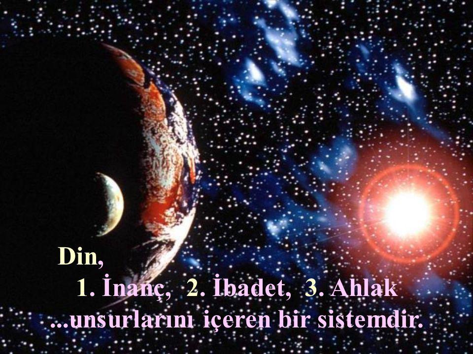 1. İnanç, 2. İbadet, 3. Ahlak ...unsurlarını içeren bir sistemdir.