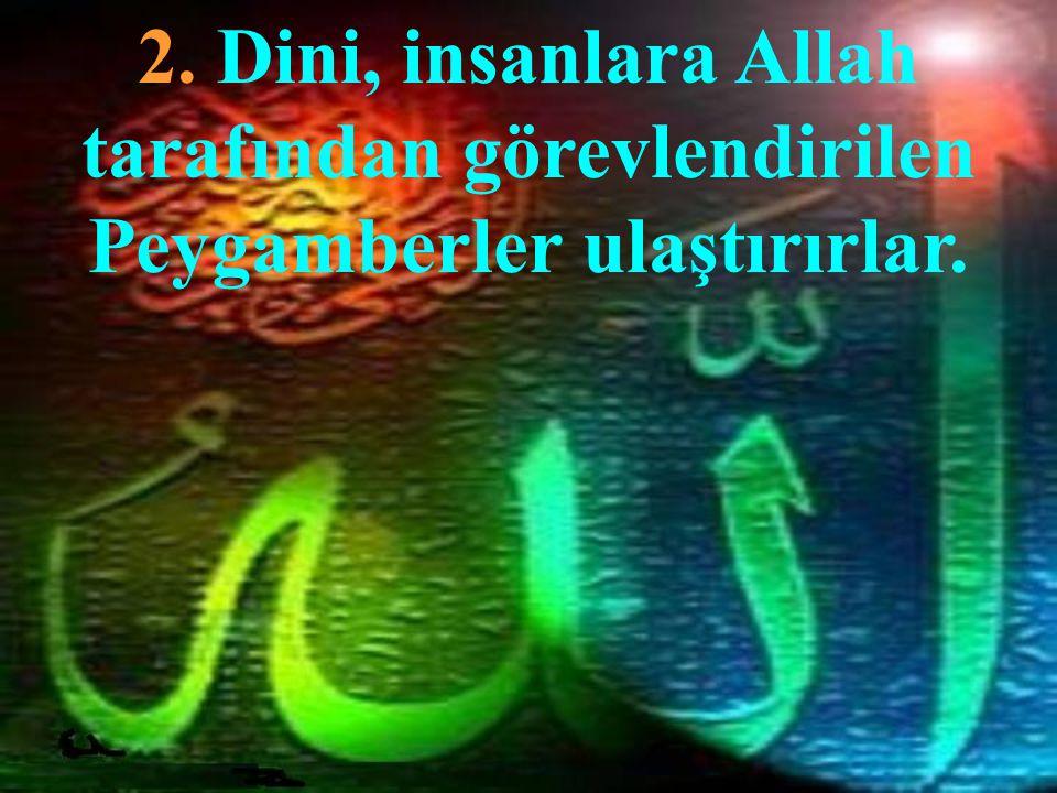2. Dini, insanlara Allah tarafından görevlendirilen Peygamberler ulaştırırlar.
