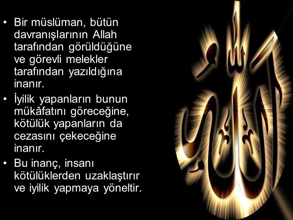 Bir müslüman, bütün davranışlarının Allah tarafından görüldüğüne ve görevli melekler tarafından yazıldığına inanır.