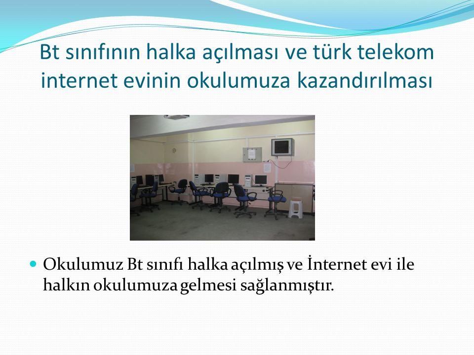 Bt sınıfının halka açılması ve türk telekom internet evinin okulumuza kazandırılması