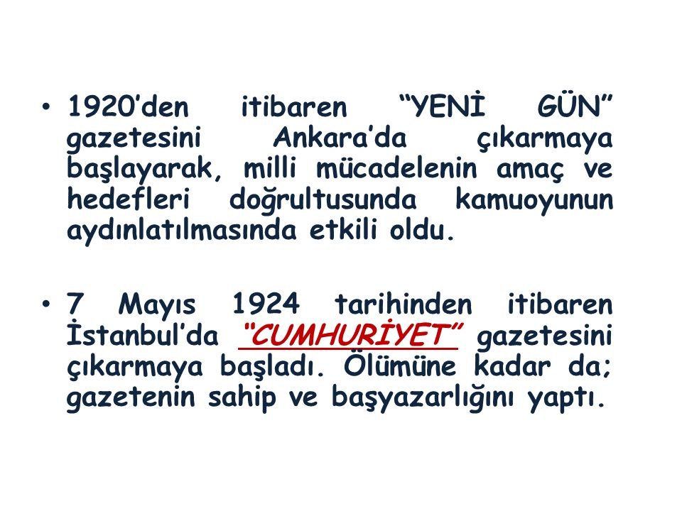 1920'den itibaren YENİ GÜN gazetesini Ankara'da çıkarmaya başlayarak, milli mücadelenin amaç ve hedefleri doğrultusunda kamuoyunun aydınlatılmasında etkili oldu.