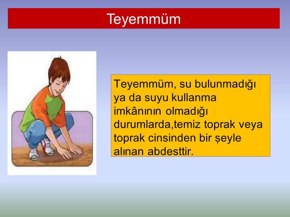 Teyemmüm Teyemmüm, su bulunmadığı ya da suyu kullanma imkânının olmadığı durumlarda,temiz toprak veya toprak cinsinden bir şeyle alınan abdesttir.