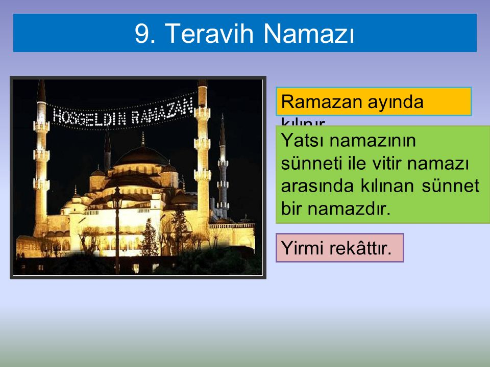 9. Teravih Namazı Ramazan ayında kılınır.