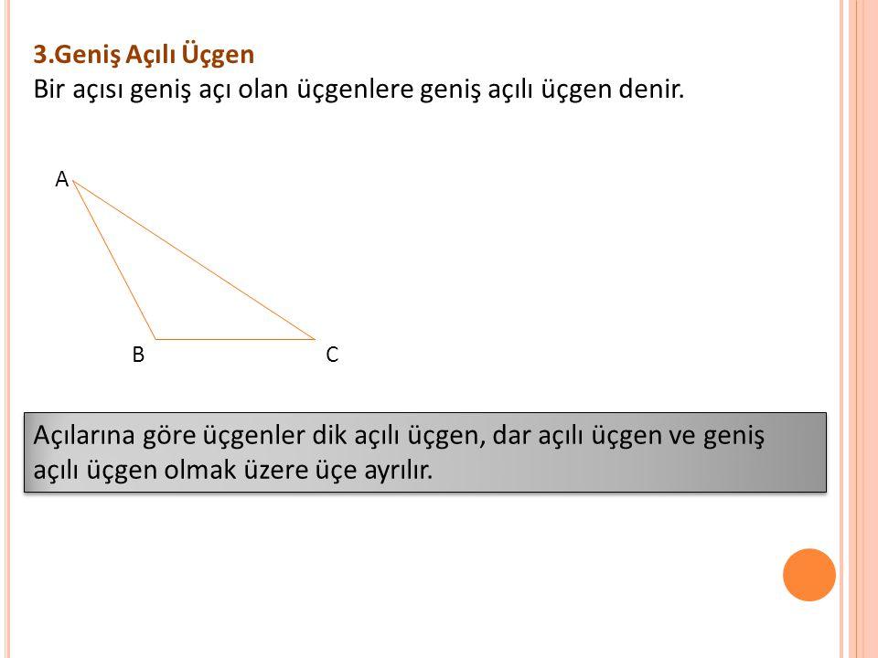 Bir açısı geniş açı olan üçgenlere geniş açılı üçgen denir.