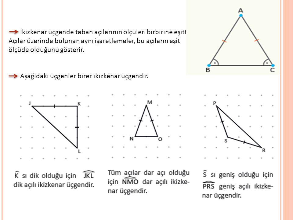 İkizkenar üçgende taban açılarının ölçüleri birbirine eşittir.