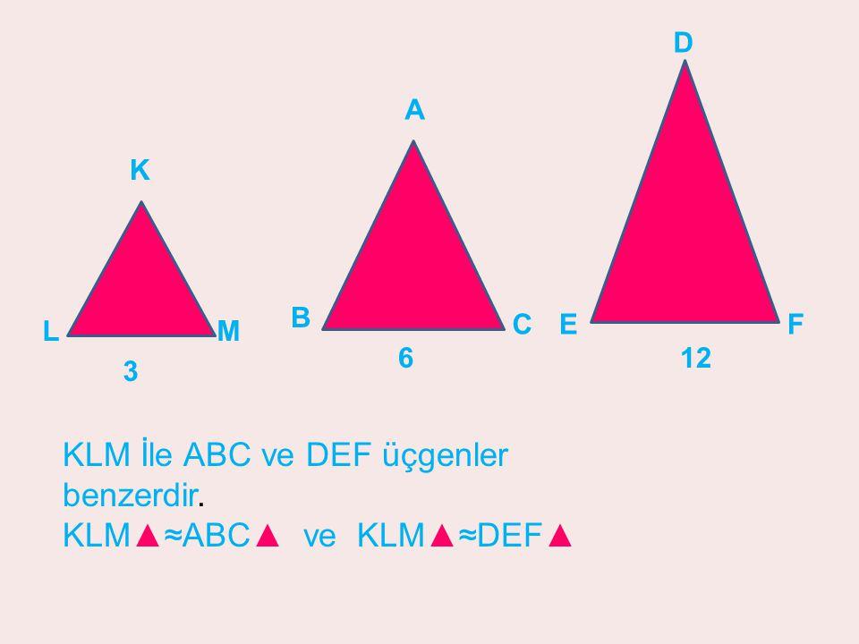KLM İle ABC ve DEF üçgenler benzerdir. KLM▲≈ABC▲ ve KLM▲≈DEF▲