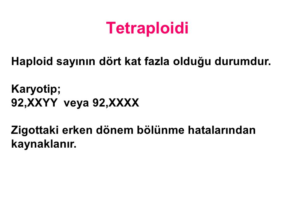 Tetraploidi Haploid sayının dört kat fazla olduğu durumdur. Karyotip;