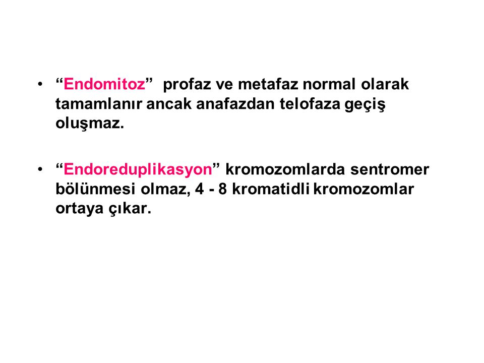 Endomitoz profaz ve metafaz normal olarak tamamlanır ancak anafazdan telofaza geçiş oluşmaz.