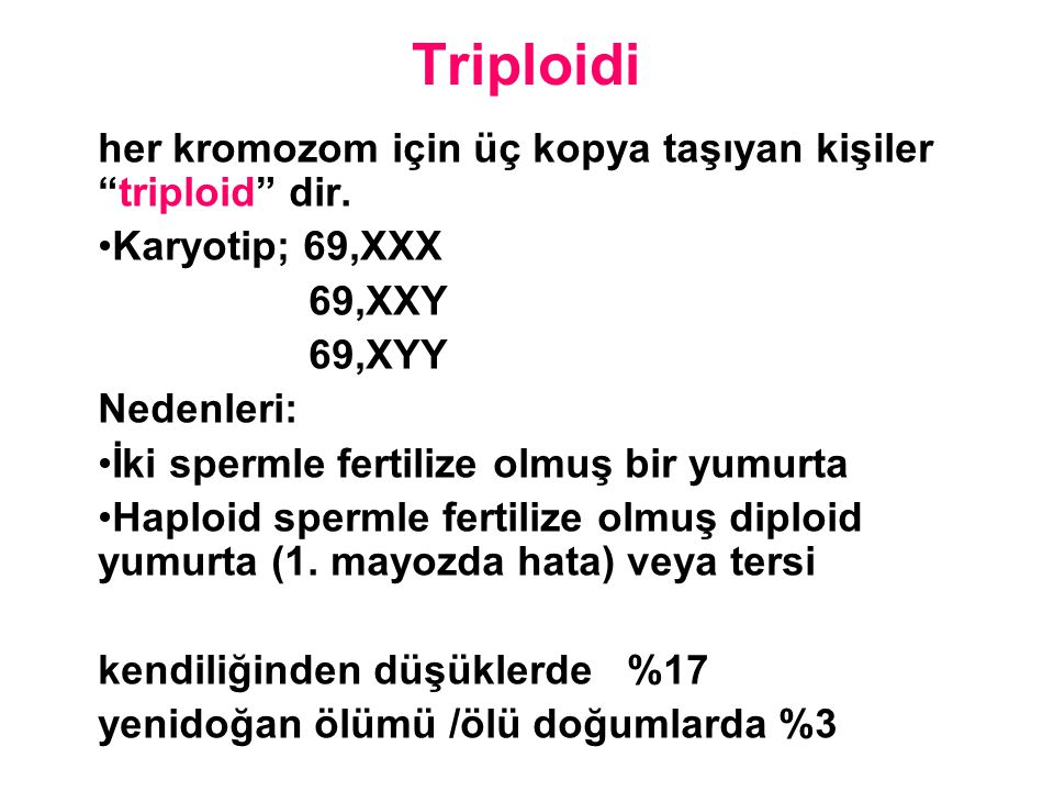 Triploidi her kromozom için üç kopya taşıyan kişiler triploid dir.