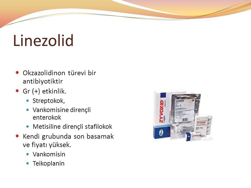 Linezolid Okzazolidinon türevi bir antibiyotiktir Gr (+) etkinlik.