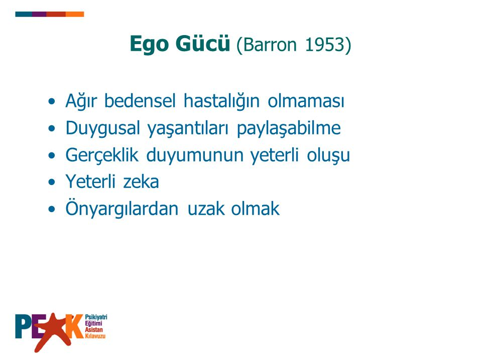 Ego Gücü (Barron 1953) Ağır bedensel hastalığın olmaması