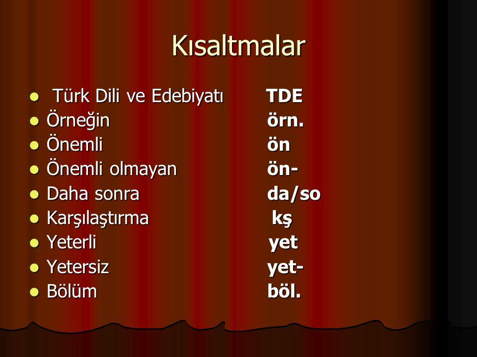 Kısaltmalar Türk Dili ve Edebiyatı TDE Örneğin örn. Önemli ön