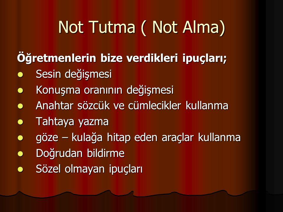 Not Tutma ( Not Alma) Öğretmenlerin bize verdikleri ipuçları;