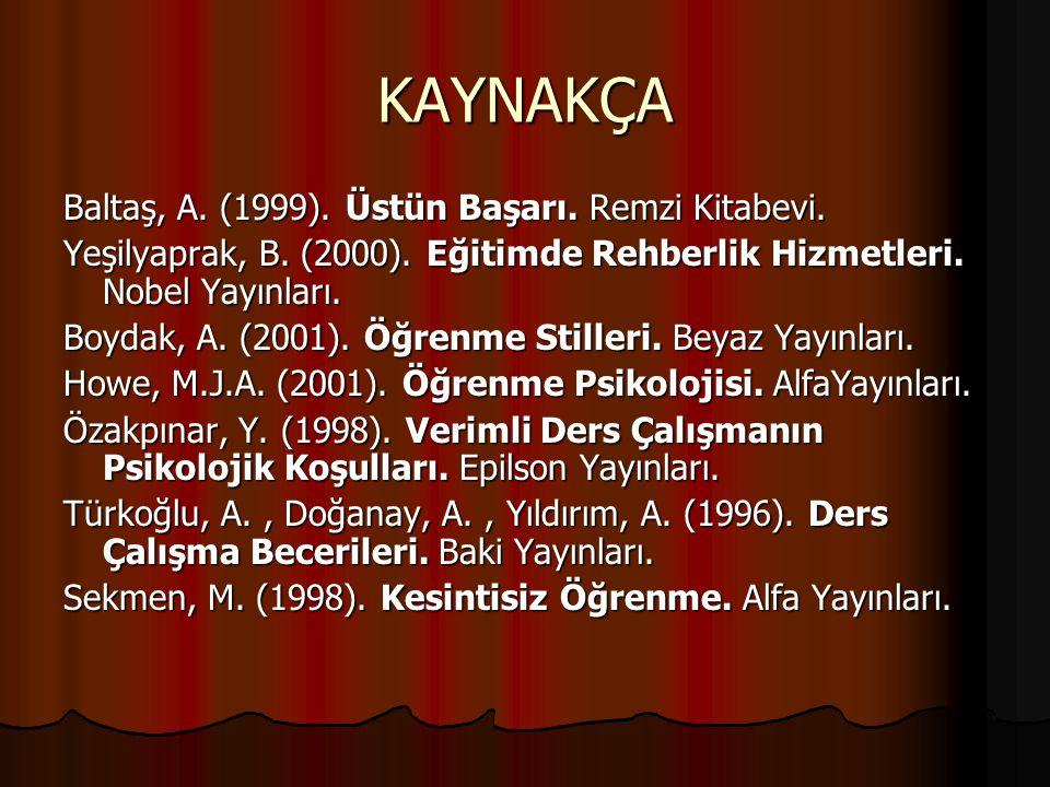 KAYNAKÇA Baltaş, A. (1999). Üstün Başarı. Remzi Kitabevi.