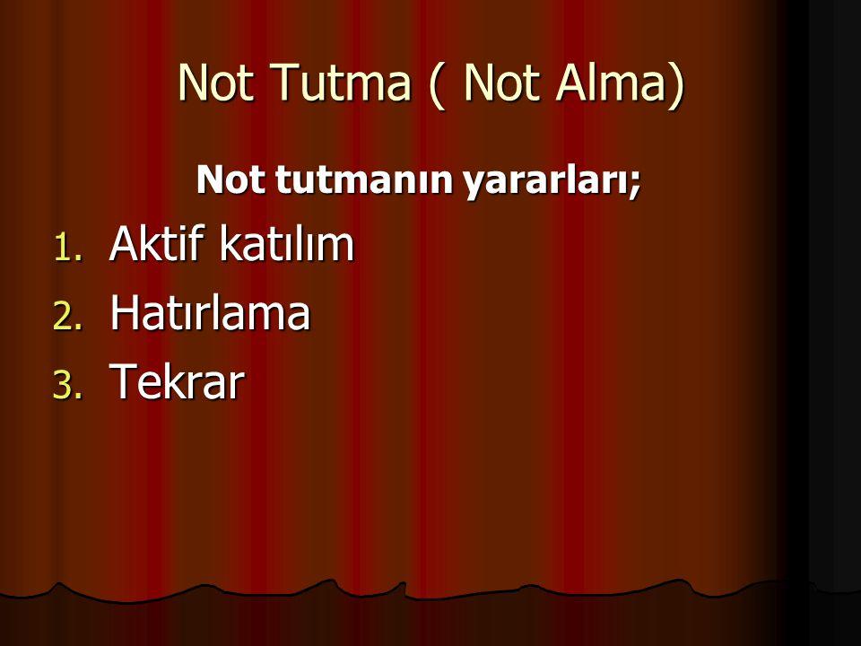Not Tutma ( Not Alma) Aktif katılım Hatırlama Tekrar