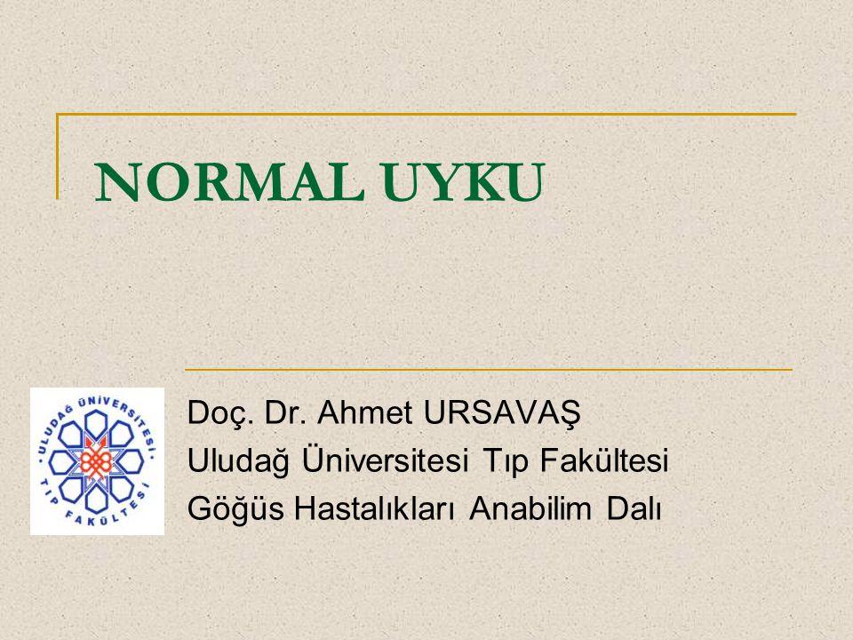 NORMAL UYKU Doç. Dr. Ahmet URSAVAŞ Uludağ Üniversitesi Tıp Fakültesi