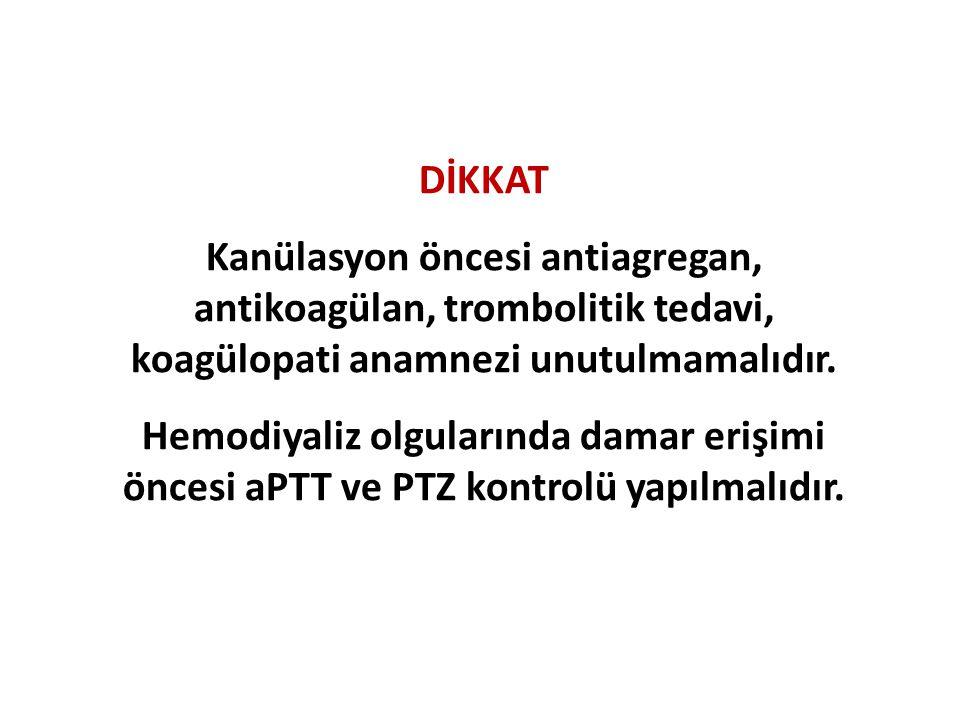 DİKKAT Kanülasyon öncesi antiagregan, antikoagülan, trombolitik tedavi, koagülopati anamnezi unutulmamalıdır.