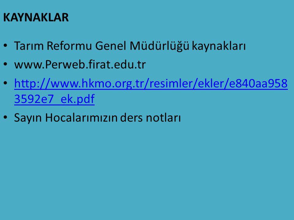 KAYNAKLAR Tarım Reformu Genel Müdürlüğü kaynakları. www.Perweb.firat.edu.tr. http://www.hkmo.org.tr/resimler/ekler/e840aa9583592e7_ek.pdf.