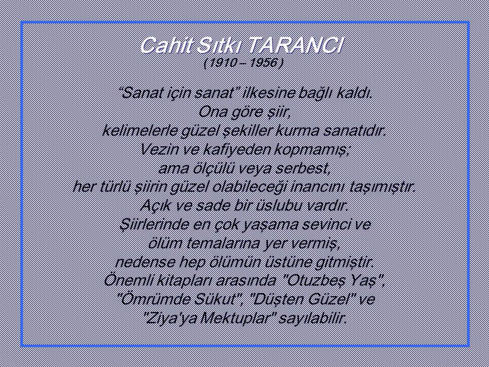 Cahit Sıtkı TARANCI Sanat için sanat ilkesine bağlı kaldı.