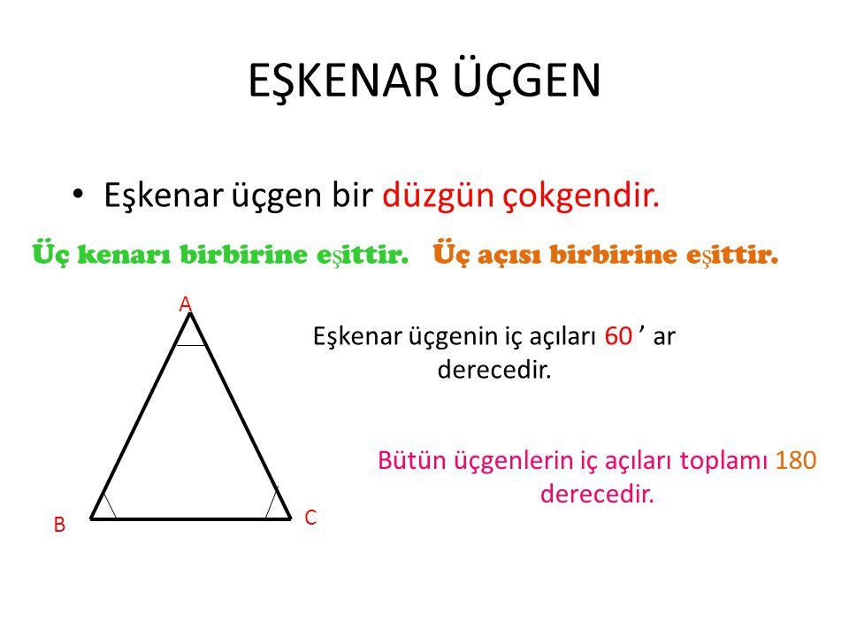 EŞKENAR ÜÇGEN Eşkenar üçgen bir düzgün çokgendir.