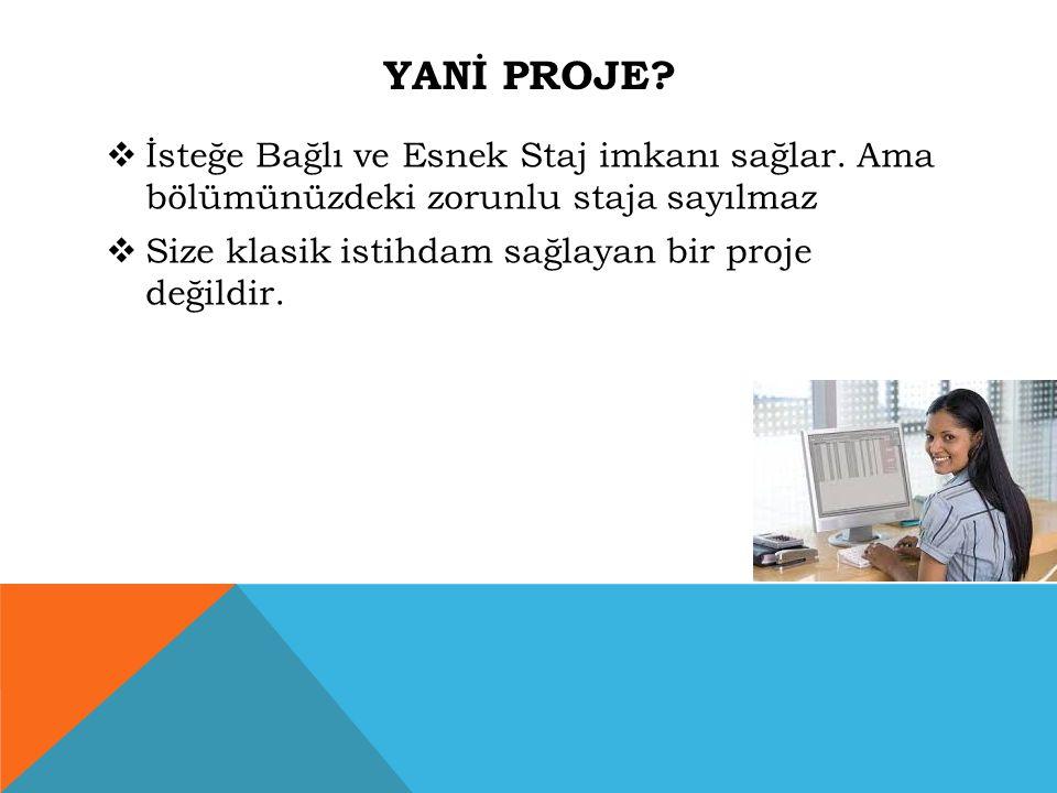 Yanİ Proje. İsteğe Bağlı ve Esnek Staj imkanı sağlar.