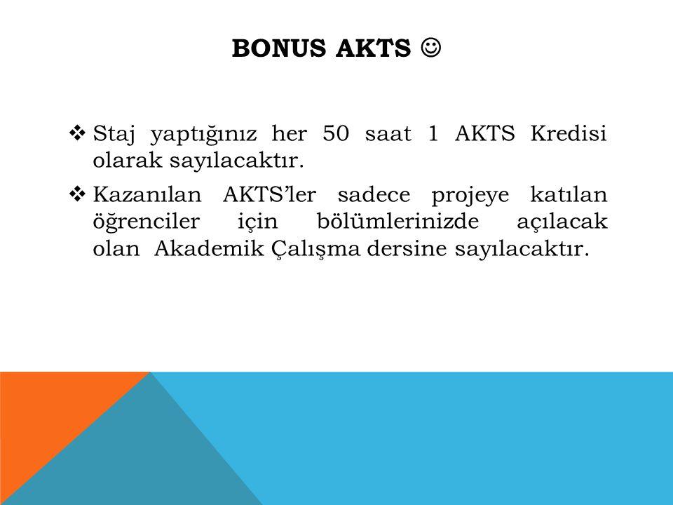 Bonus AKTS  Staj yaptığınız her 50 saat 1 AKTS Kredisi olarak sayılacaktır.