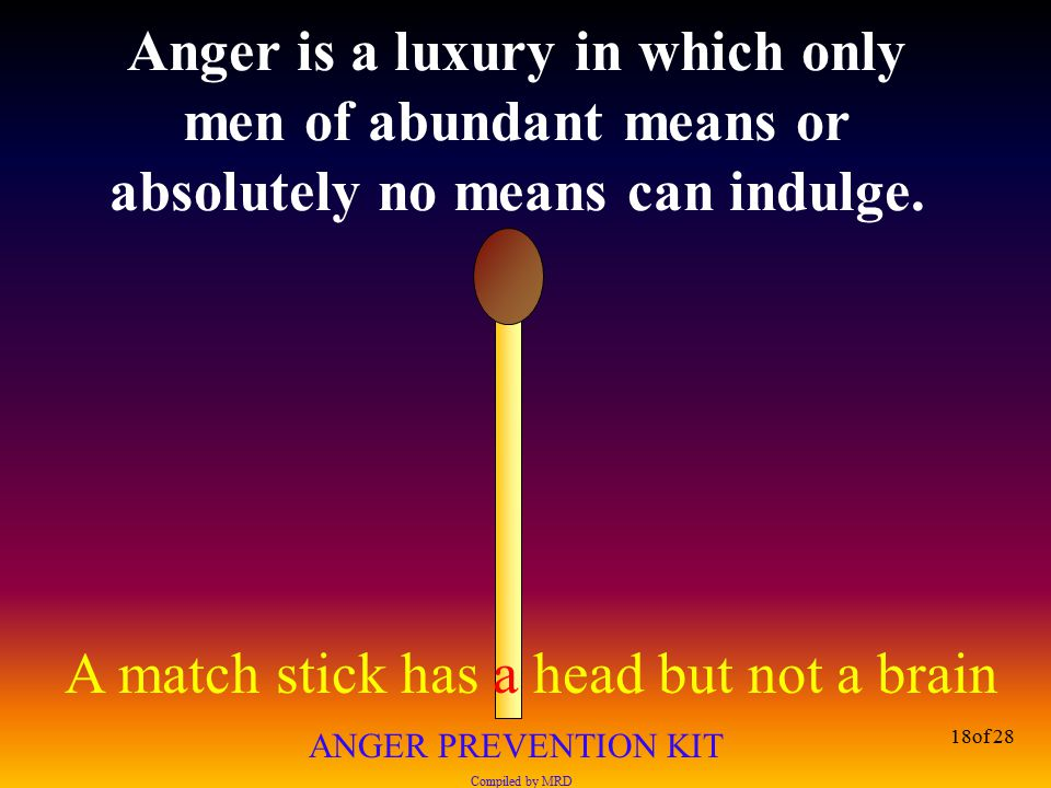 Anger is a luxury in which only men of abundant means or absolutely no means can indulge.