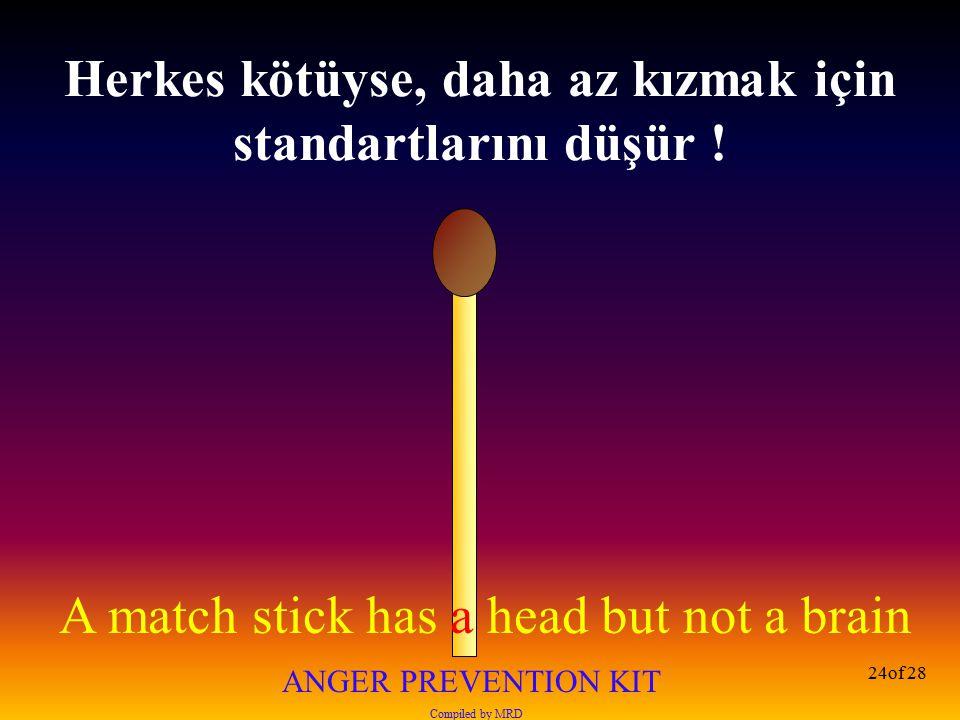 Herkes kötüyse, daha az kızmak için standartlarını düşür !