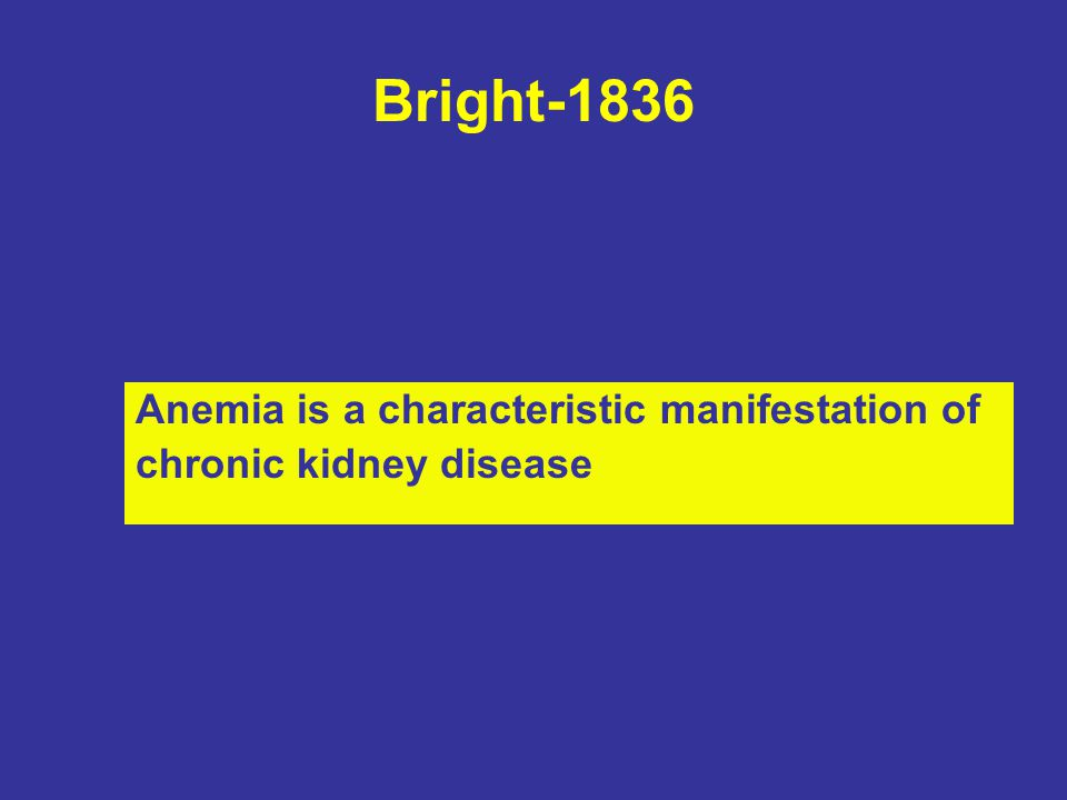Bright-1836 Anemia is a characteristic manifestation of