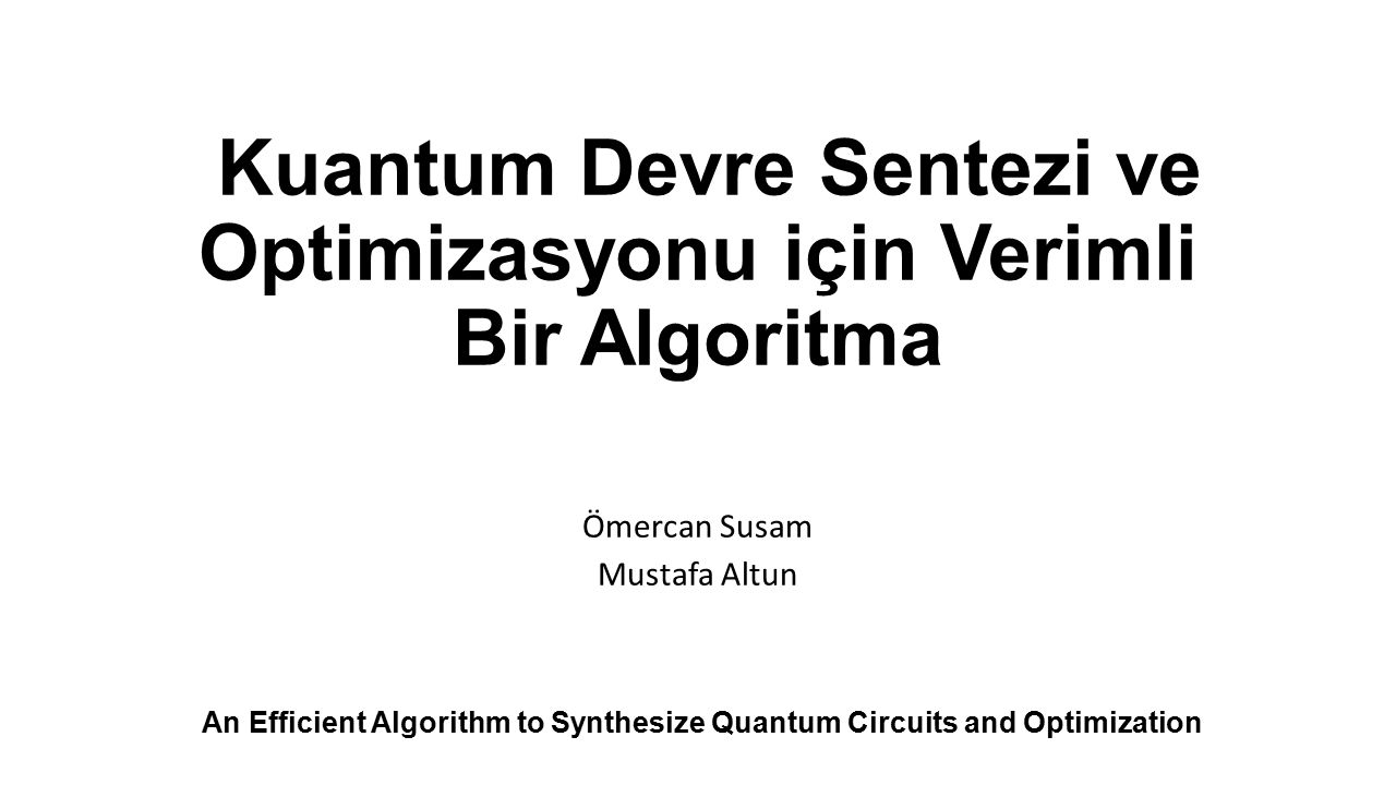 Kuantum Devre Sentezi ve Optimizasyonu için Verimli Bir Algoritma