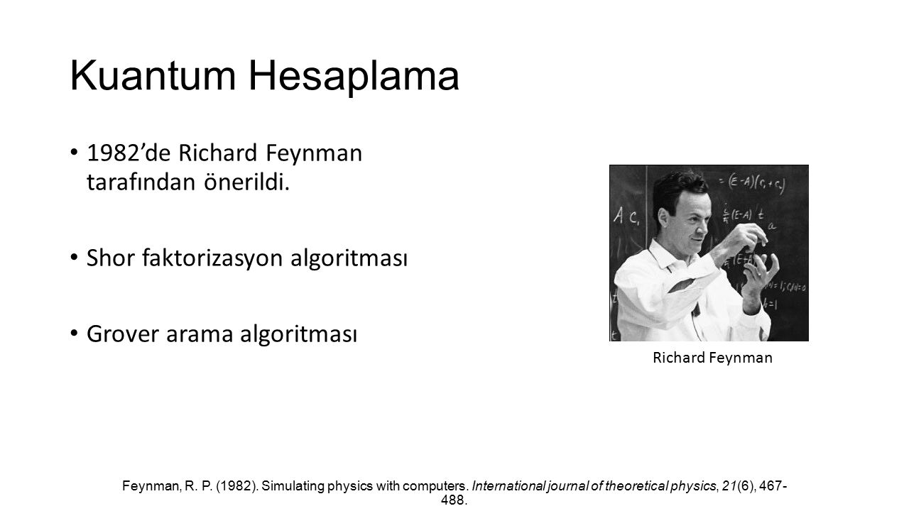 Kuantum Hesaplama 1982'de Richard Feynman tarafından önerildi.